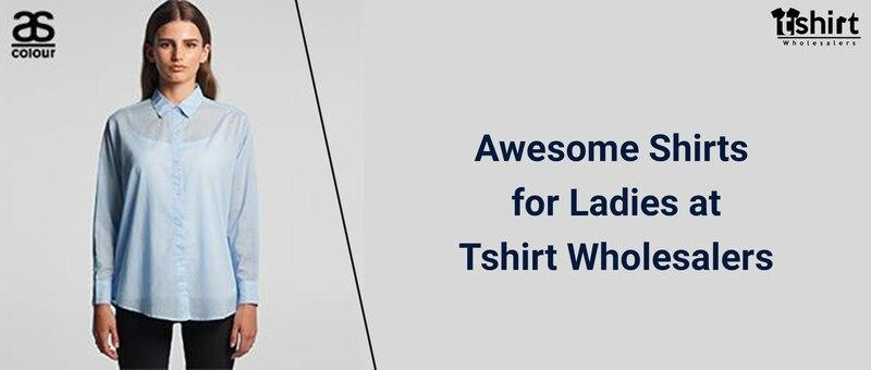 Awesome Shirts for Ladies at Tshirt Wholesalers