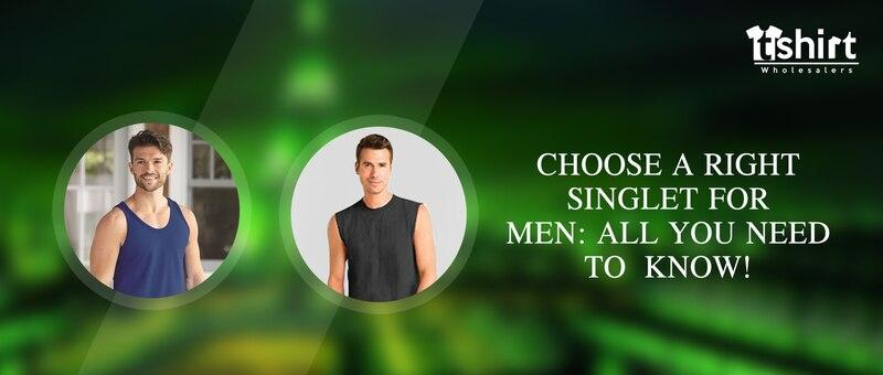 Choose the right singlet for men: All you need to know!