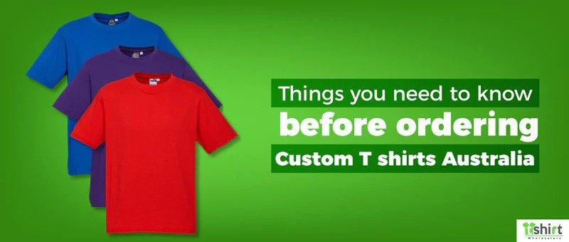 Things you need to know before ordering custom T shirts Australia