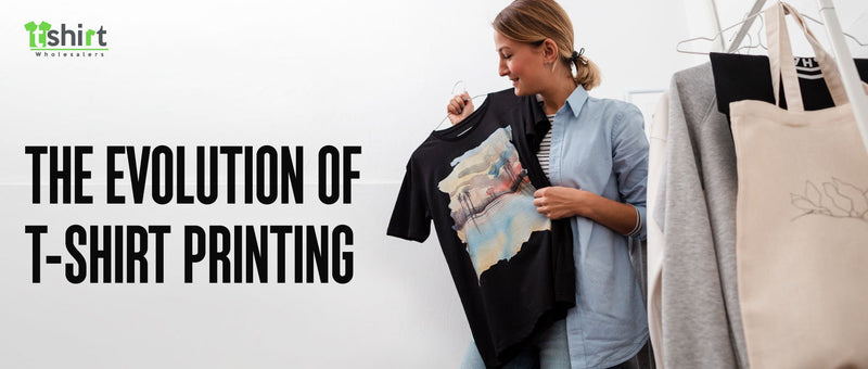THE EVOLUTION OF T-SHIRT PRINTING