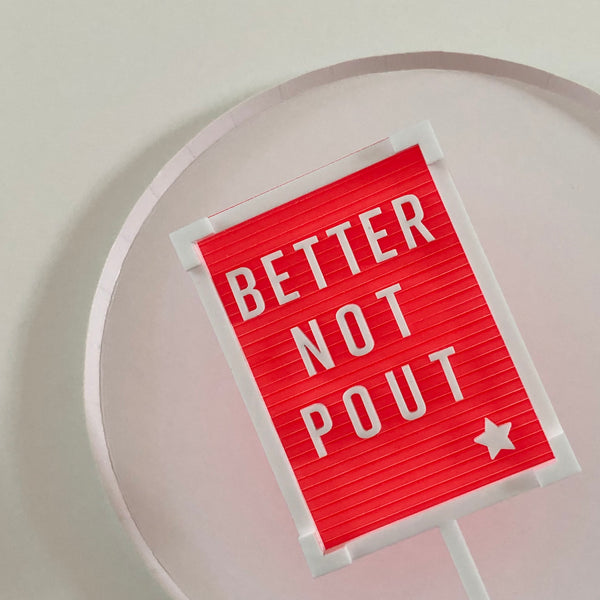 Letter Board Cake Topper -  BETTER NOT POUT
