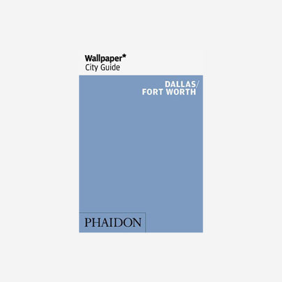 Wallpaper* City Guide - Dallas/Fort Worth