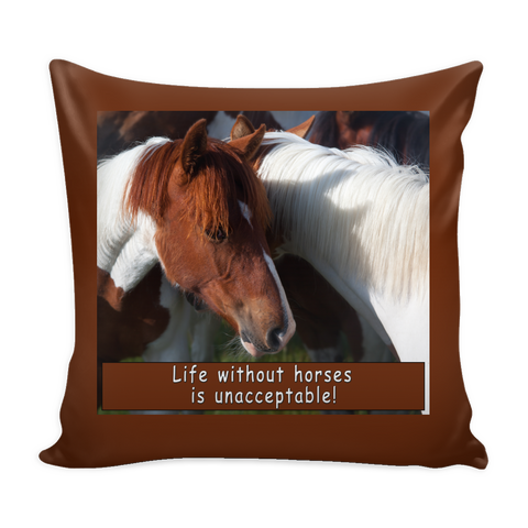 Horse Pillow - Life w/o Horses is Unacceptable