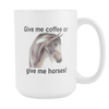 Image of Give Me Coffee or Give Me Horses Coffee Mug