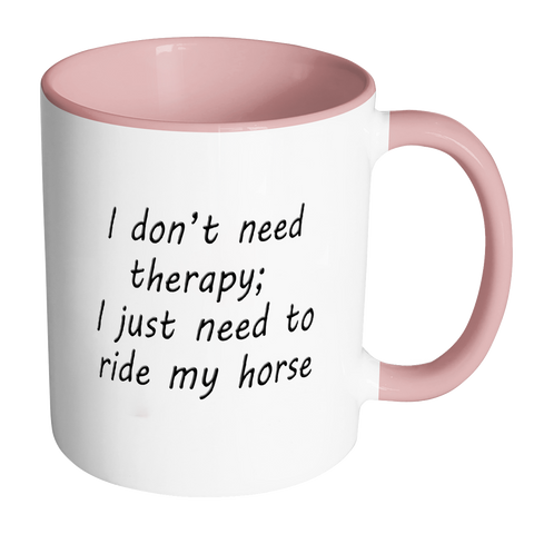 I Don't Need Therapy - Funny Horse Coffee Mug