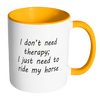 Image of I Don't Need Therapy - Funny Horse Coffee Mug