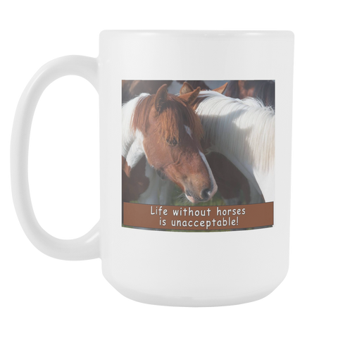 Horse Coffee Mug - Life w/o Horses is Unacceptable