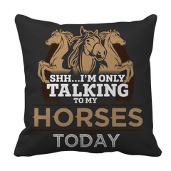 I'm Only Talking To My Horses Today - Throw Pillow Case