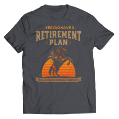 Horse Retirement Plan Unisex T-Shirt