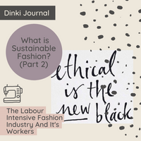 What is sustainable fashion? The Labour intensive fashion industry and it's workers.
