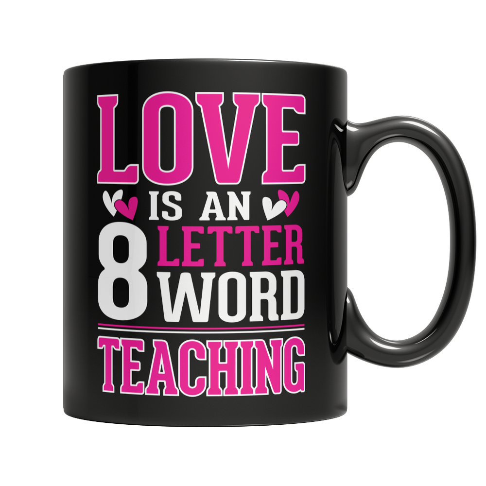 "Love is a 8 letter word ""Teaching"" Mug"