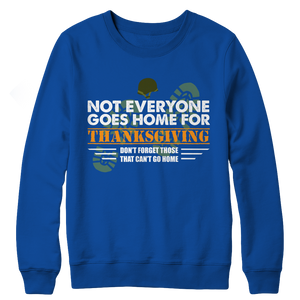 Not Everyone Goes Home For Thanksgiving Crewneck Fleece