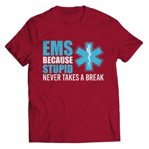 Because Stupid Never Takes A Break Shirt