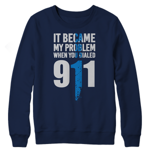 It Became My Problem When You Dialed 911 Crewneck Fleece