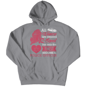 Limited Edition - All Women Are Created Equal But The Finest Become A Police Officer Hoodie