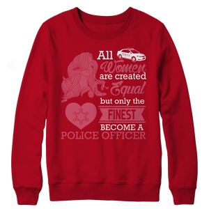Limited Edition - All Women Are Created Equal But The Finest Become A Police Officer Crewneck Fleece