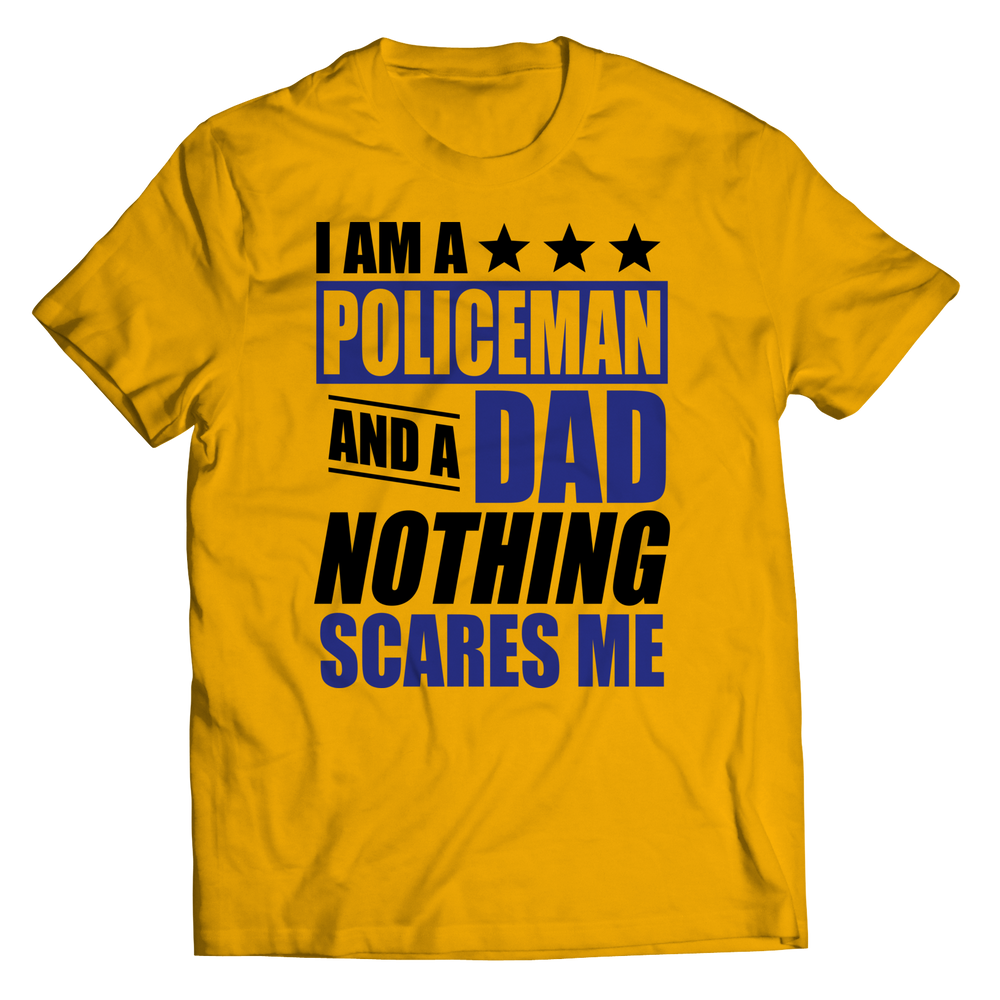 Limited Edition - I Am A Policeman and A Dad Nothing Scares Me Shirt