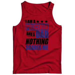 Limited Edition - I Am A Policeman and A Dad Nothing Scares Me Tank Top