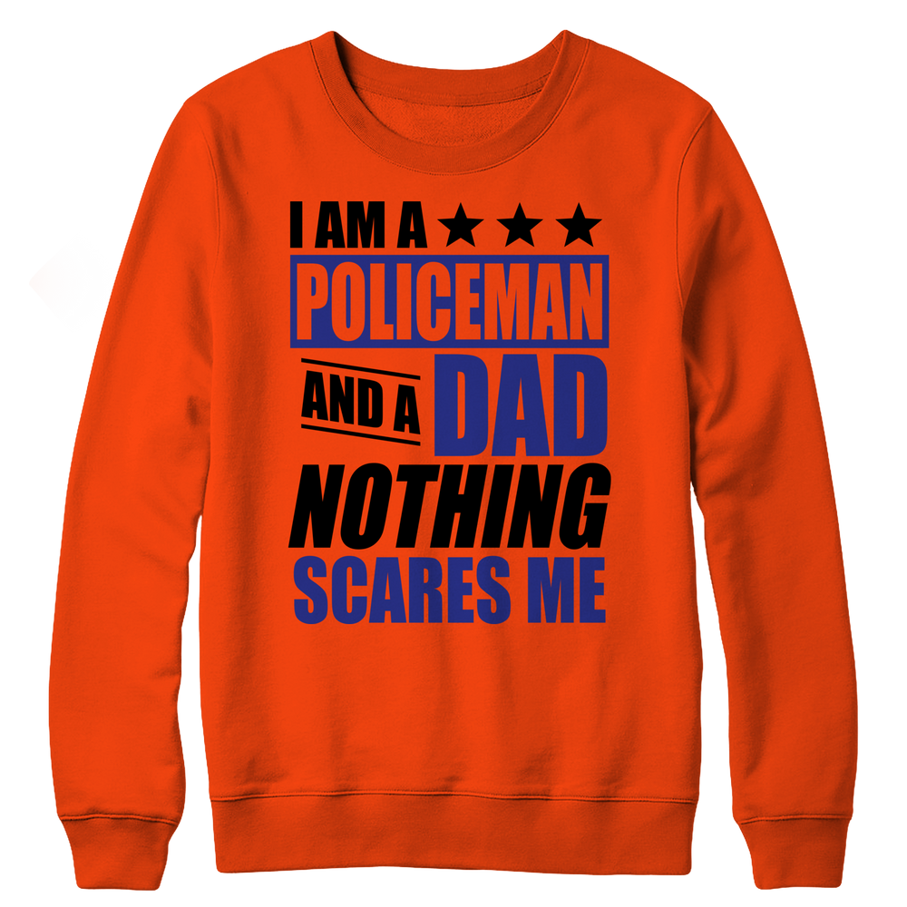Limited Edition - I Am A Policeman and A Dad Nothing Scares Me Crewneck Fleece