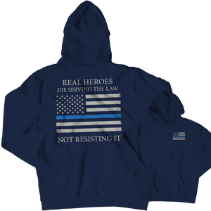 Limited Edition - Real Heroes Die Serving The Law Not Resisting It Hoodie
