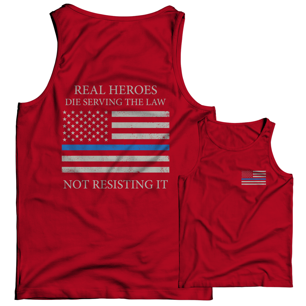 Limited Edition - Real Heroes Die Serving The Law Not Resisting It Tank Top