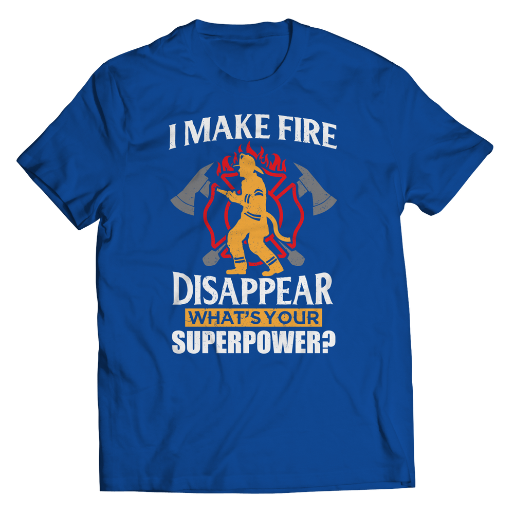 I Make Fire Disappear What's Your Super Power Shirt