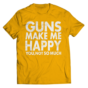 Limited Edition - Guns Makes Me Happy You, Not So Much Shirt