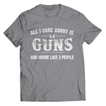 All I Care About is Guns And Like 3 People Shirt