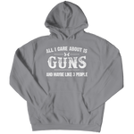 All I Care About is Guns And Like 3 People Hoodie