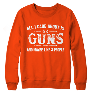 All I Care About is Guns And Like 3 People Crewneck Fleece