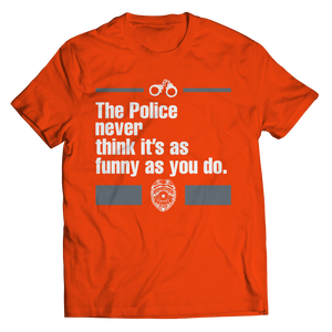 The Police Never Think It's As Funny As You Do Shirt