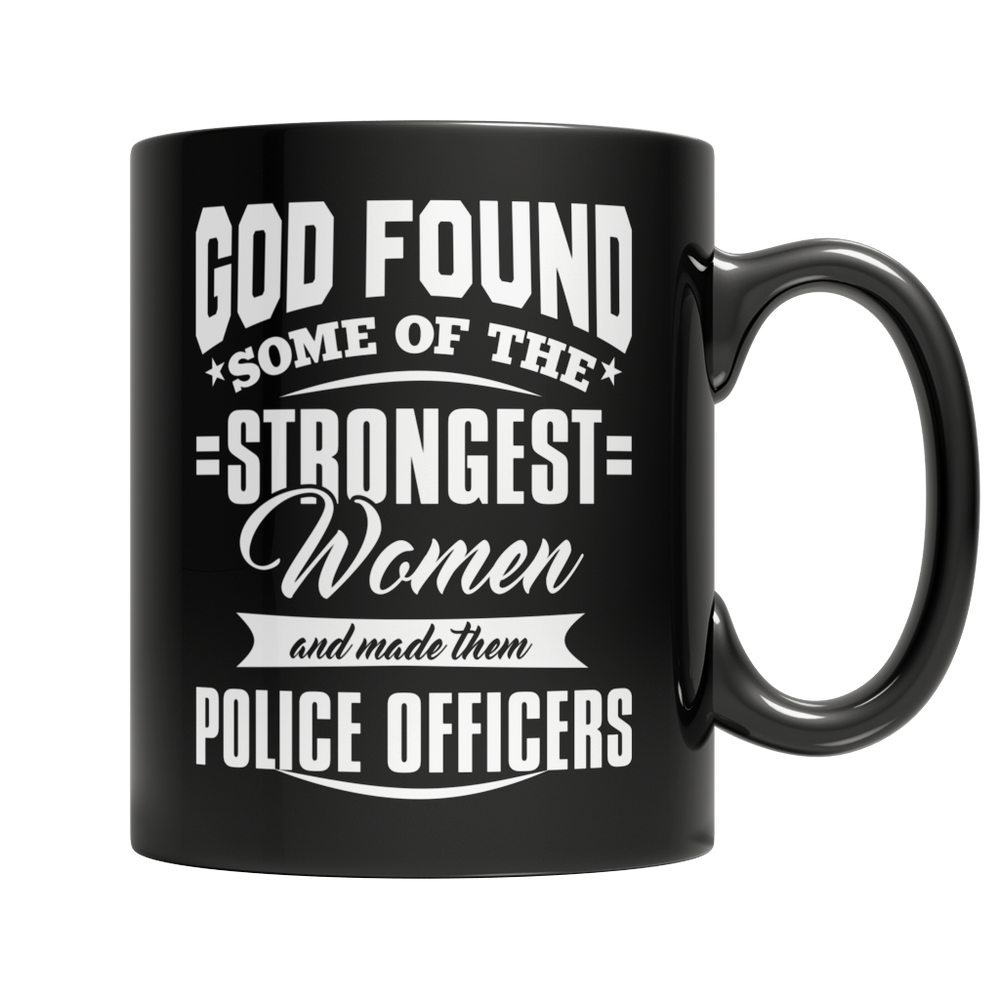 Limited Edition - God Found Some Of The Strongest Women and Made Them Police Officers (Navy) Mug
