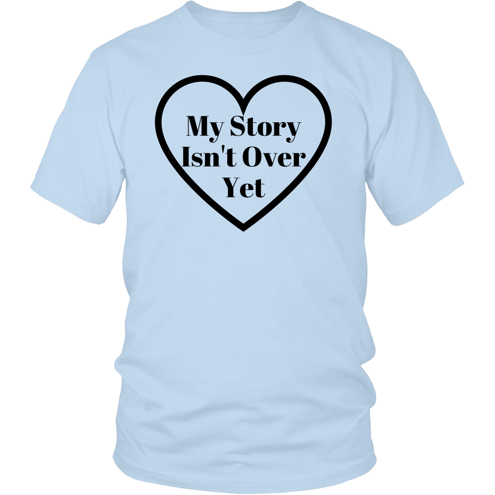 My Story Isn't Over Yet Shirt (Men/Women, Black Text, Design 1)