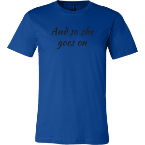 And So She Goes On Shirt (Men/Women, Black Text, Design 2)