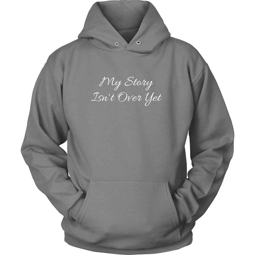 My Story Isn't Over Yet Sweatshirt/Hoodie (White Text)