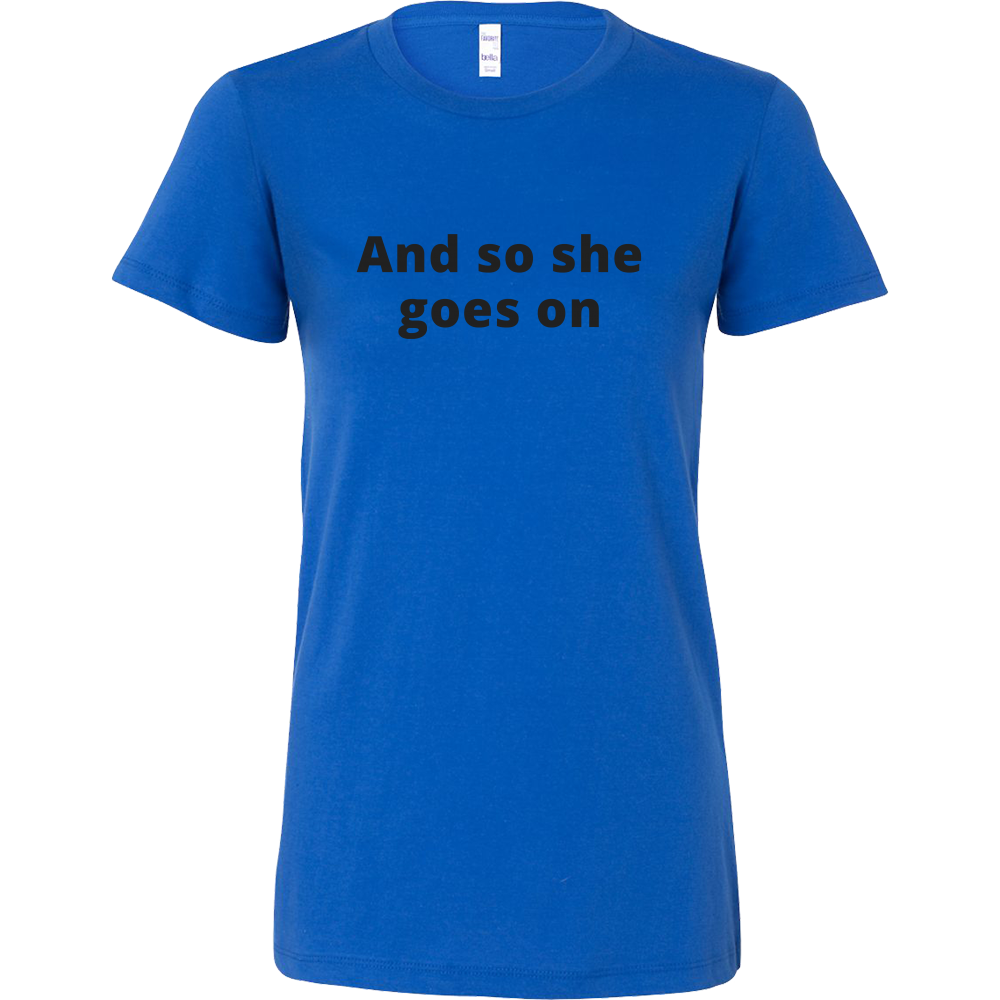 And So She Goes On Shirt (Men/Women, Black Text, Design 1)