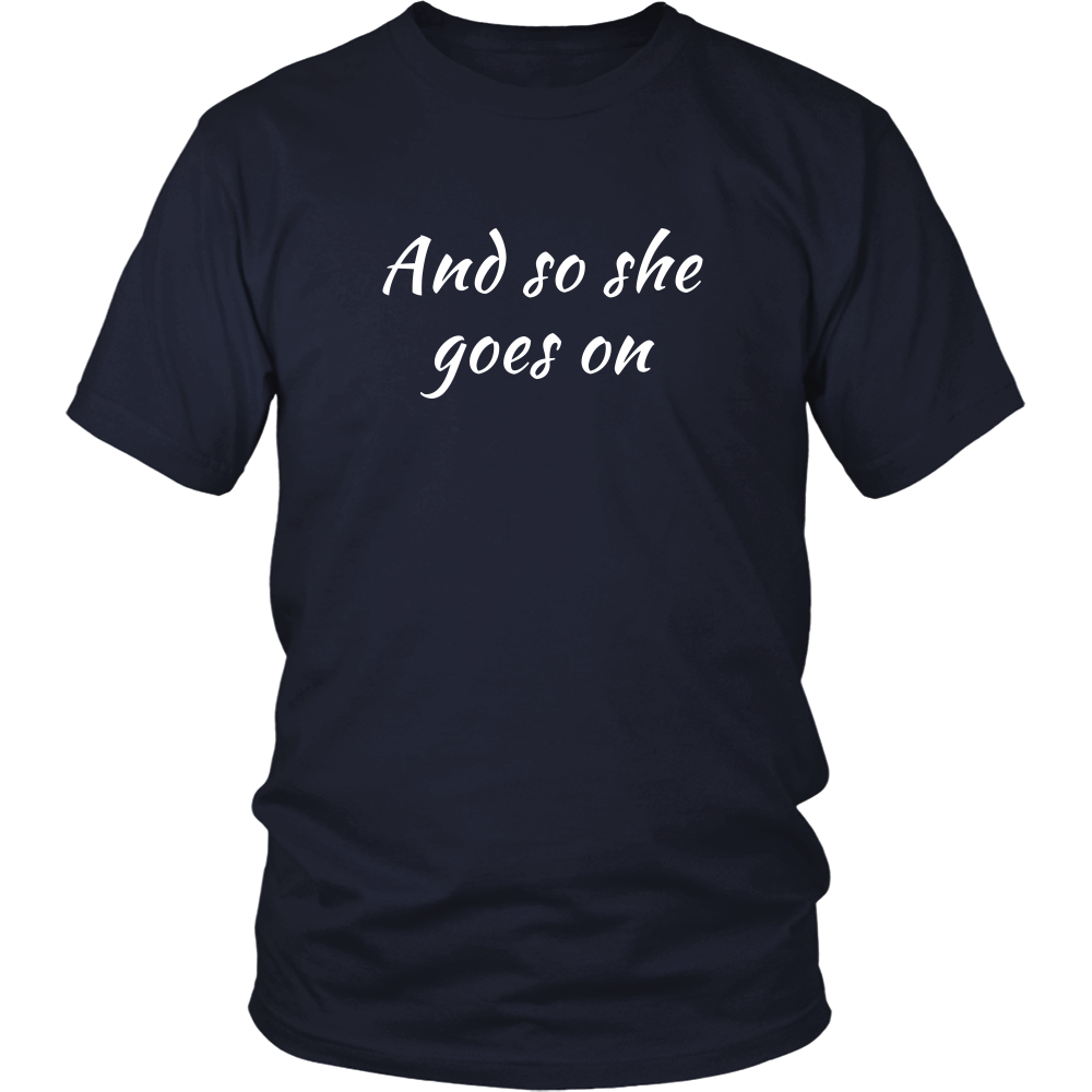 And So She Goes On Shirt (Men/Women, White Text, Design 2)