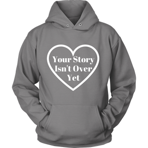 Your Story Isn't Over Yet Sweatshirt/Hoodie (White Text)