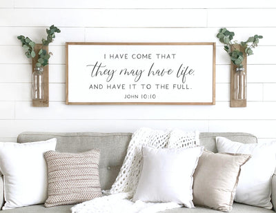 I have come that they may have life - John 10:10 Handmade Wood Sign Farmhouse Wall Decor