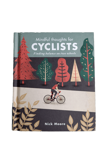 Mindful Thoughts for Cyclists: Finding Balance on Two Wheels (Hardbound Book)