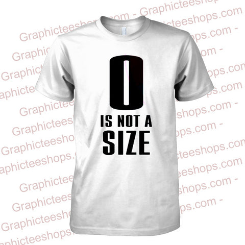 0 Is Not A Size T-shirt