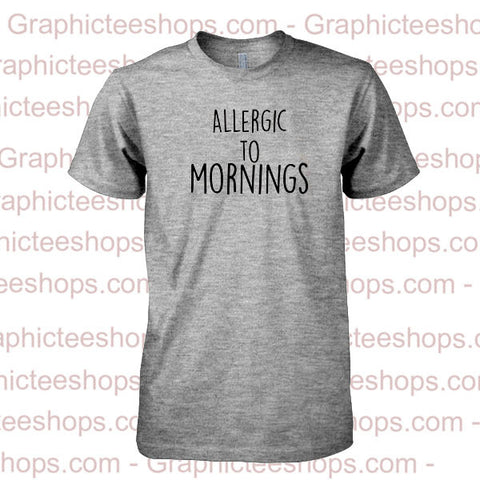 Allergic To Mornings tshirt