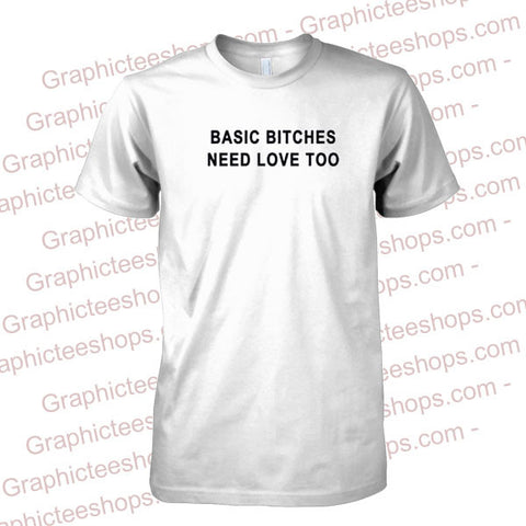 Basic Bitches Need Love Too Tshirt