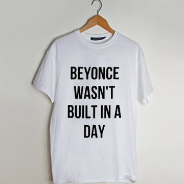 Beyonce Wasn't Bulit in a Day T Shirt