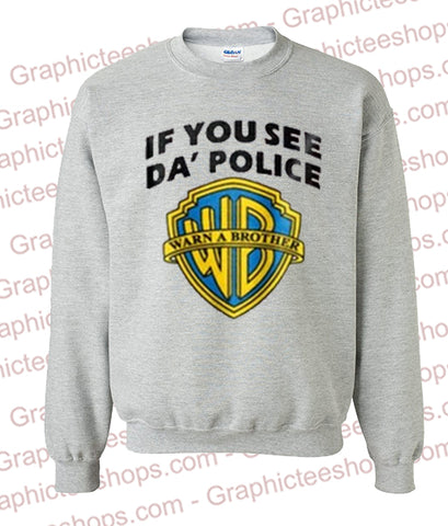 If You See Da Police Warn A Brother Sweatshirt