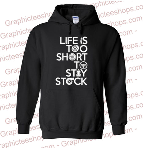 Racing life is too short to stay stock Hoodie
