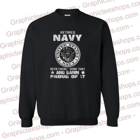 Retired Navy Been There Done That And Damn Proud Of It Sweatshirt