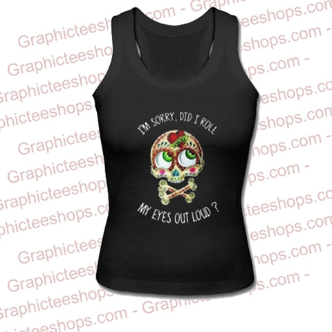 Skull I'm Sorry Did I Roll My Eyes Out Loud Tanktop