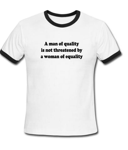 a man of quality is not threatened by a women of equality ringer t shirt