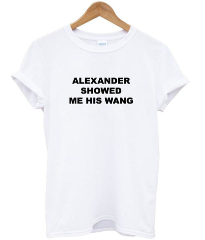 alexander showed me his wang t shirt